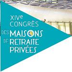 Les 5 et 6 juin 2014 : 14ème édition du Congrès des maisons de retraite privées