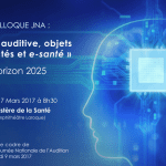 Colloque « Santé auditive, objets connectés et e-santé : Horizon 2025 » le 7 mars 2017