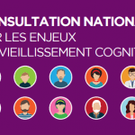 Découvrez les résultats de la consultation nationale sur les enjeux du vieillissement cognitif
