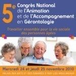 Congrès National de l'Animation et de l'Accompagnement en Gérontologie : 24 & 25 Novembre 2010 – Issy les Moulineaux