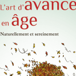 Présentation de l'ouvrage : L'art d'avancer en âge Naturellement et sereinement