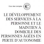 Cour des comptes : Le développement des services à la personne et le maintien à domicile des personnes âgées en perte d'autonomie