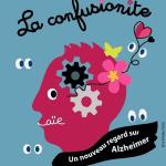 La Confusionite : un nouveau regard sur Alzheimer à travers une pièce de théâtre