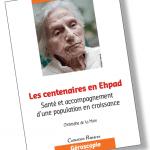 Les centenaires en EHPAD : Santé et accompagnement d'une population en croissance