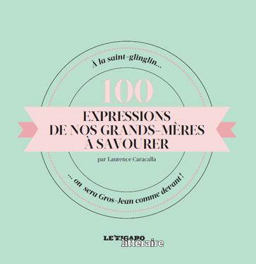 100 expressions de nos grands-mères